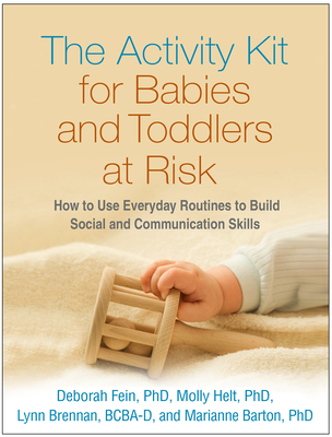 The Activity Kit for Babies and Toddlers at Risk: How to Use Everyday Routines to Build Social and Communication Skills - Fein, Deborah, PhD