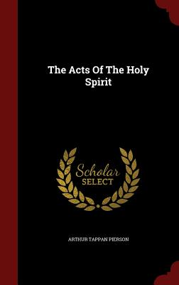 The Acts of the Holy Spirit - Pierson, Arthur Tappan
