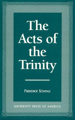 The Acts of Trinity - Sontag, Frederick