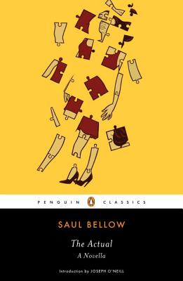 The Actual: A Novella - Bellow, Saul, and O'Neill, Joseph (Introduction by)