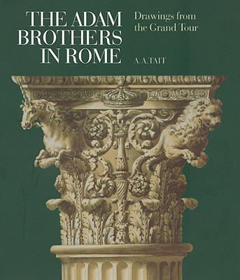The Adam Brothers in Rome: Drawings from the Grand Tour - Tait, A A