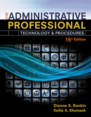 The Administrative Professional: Technology & Procedures, Spiral bound Version - Rankin, Dianne S., and Shumack, Kellie Ann