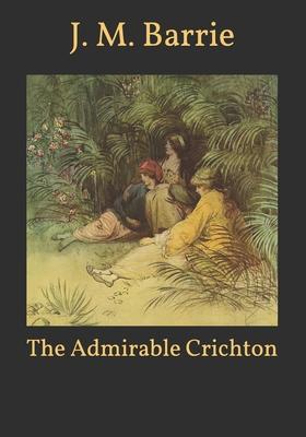 The Admirable Crichton - Barrie, James Matthew