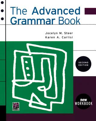 The Advanced Grammar Book - Steer, Jocelyn, and Carlisi, Karen, and Schmid, Dawn
