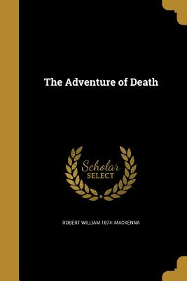 The Adventure of Death - MacKenna, Robert William 1874-