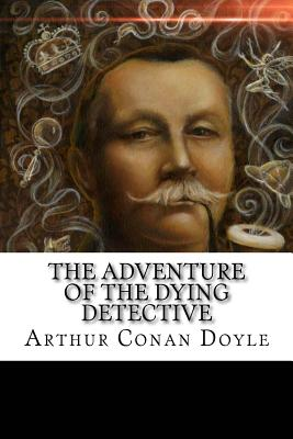 The Adventure of the Dying Detective - Doyle, Arthur Conan