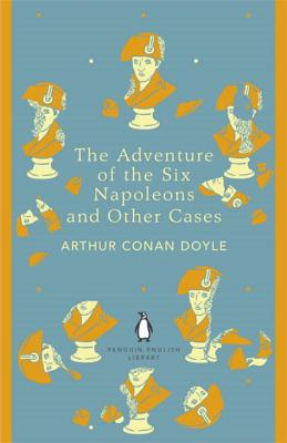 The Adventure of the Six Napoleons and Other Cases - Doyle, Arthur Conan, Sir