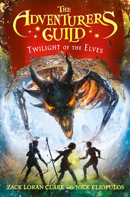 The Adventurers Guild: Twilight of the Elves - Clark, Zack Loran, and Eliopulos, Nick
