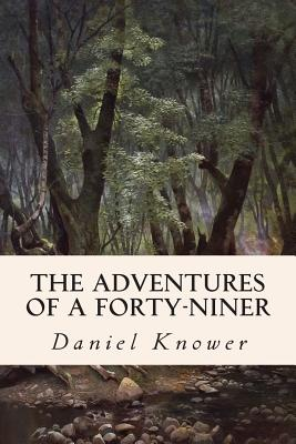 The Adventures of a Forty-Niner - Knower, Daniel