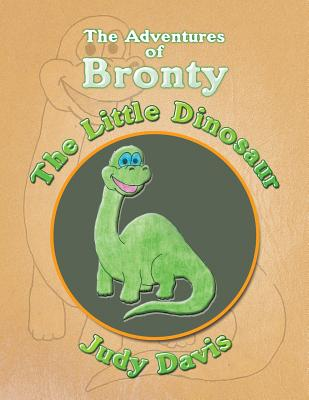 The Adventures of Bronty: The Little Dinosaur - Davis, Judy