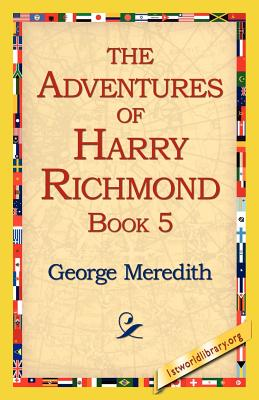 The Adventures of Harry Richmond, Book 5 - Meredith, George, and 1stworld Library, Library (Editor)