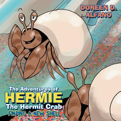 The Adventures of Hermie the Hermit Crab: Finding a New Shell - Alfano, Doreen D