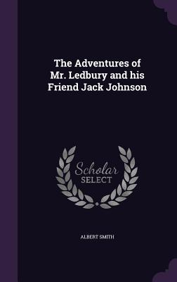 The Adventures of Mr. Ledbury and His Friend Jack Johnson - Smith, Albert