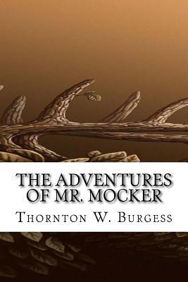The Adventures of Mr. Mocker - W Burgess, Thornton