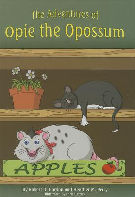 The Adventures of Opie the Opossum - Gordon, Robert D, and Perry, Heather M