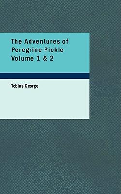 The Adventures of Peregrine Pickle Volume 1 & 2 - George, Tobias