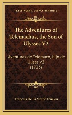 The Adventures of Telemachus, the Son of Ulysses V2: Aventuras de Telemaco, Hijo de Ulises V2 (1733) - Fenelon, Francois De La Mothe