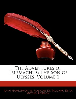 The Adventures of Telemachus: The Son of Ulysses, Volume 1 - Hawkesworth, John, and Franois De Salignac De La Mothe- Fne, De Salignac De La Mothe- (Creator)