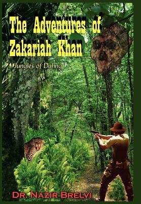 The Adventures of Zakariah Khan: Jungles of Dahng - Brelvi, Nazir, Dr.