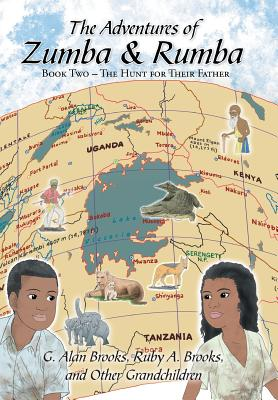 The Adventures of Zumba and Rumba: Book Two - The Hunt for Their Father - Brooks, G Alan, and Brooks, Ruby a