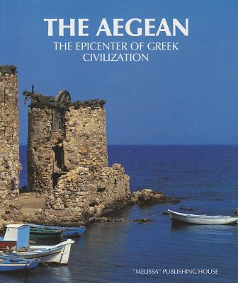 The Aegean: The Epicentre of Greek Civilization - Elytes, Odysseas, and etc.