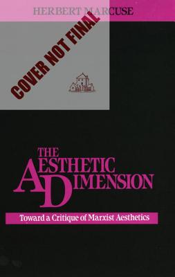 The Aesthetic Dimension: Toward a Critique of Marxist Aesthetics - Marcuse, Herbert, Professor