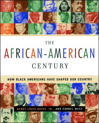 The African-American Century: How Black Americans Have Shaped Our Country - Gates, Henry Louis, Jr., and West, Cornel