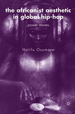 The Africanist Aesthetic in Global Hip-Hop: Power Moves - Osumare, H