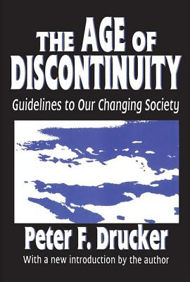 The Age of Discontinuity: Guidelines to Our Changing Society - Drucker, Peter F, and Drucker, Peter (Introduction by)