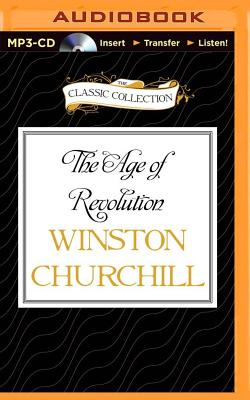 The Age of Revolution: A History of the English Speaking Peoples, Volume III - Churchill, Winston, Sir, and Rodska, Christian (Read by)
