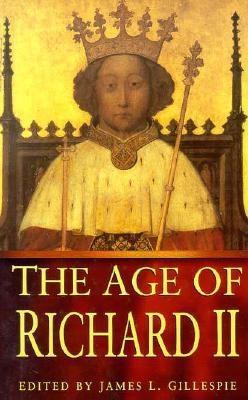 The Age of Richard II - Gillespie, James (Editor)