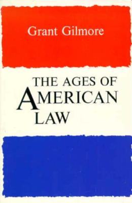 The Ages of American Law - Gilmore, Grant