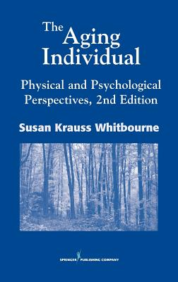 The Aging Individual: Physical and Psychological Perspectives, 2nd Edition - Whitbourne, Susan Krauss, PhD