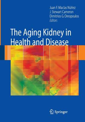 The Aging Kidney in Health and Disease - Macias-Nunez, Juan F (Editor), and Cameron, J Stewart (Editor), and Oreopoulos, Dimitrios G (Editor)
