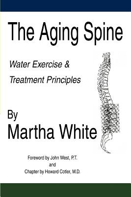The Aging Spine: Water Exercise & Treatment Principles - White, Martha