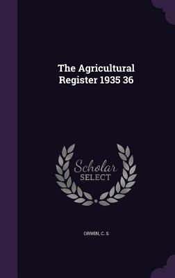 The Agricultural Register 1935 36 - Orwin, C S
