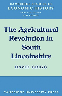 The Agricultural Revolution in South Lincolnshire - Grigg, David