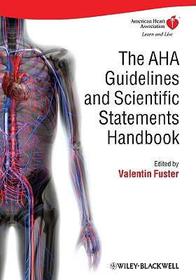 The AHA Guidelines and Scientific Statements Handbook - Fuster, Valentin, MD, PhD (Editor)