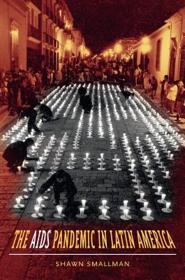 The AIDS Pandemic in Latin America - Smallman, Shawn C