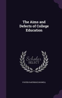 The Aims and Defects of College Education - Boswell, Foster Partridge