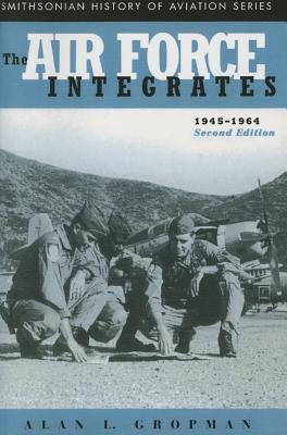 The Air Force Integrates, 1945-1964, Second Edition - Gropman, Alan L