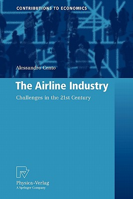 The Airline Industry: Challenges in the 21st Century - Cento, Alessandro
