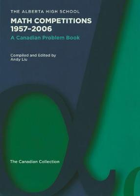 The Alberta High School Math Competitions 1957-2006: A Canadian Problem Book - Andy Liu