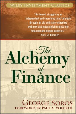 The Alchemy of Finance - Soros, George, and Volcker, Paul A, Professor (Foreword by)