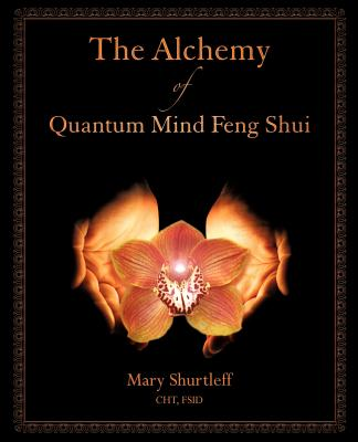 The Alchemy of Quantum Mind Feng Shui - Shurtleff, Mary
