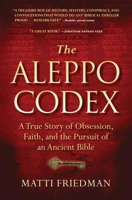 The Aleppo Codex: A True Story of Obsession, Faith, and the Pursuit of an Ancient Bible - Friedman, Matti