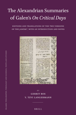 The Alexandrian Summaries of Galen's on Critical Days: Editions and Translations of the Two Versions of the Jawmi¿, with an Introduction and Notes - Bos, Gerrit, Professor