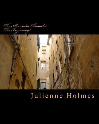 The Alexandru Chronicles: The Beginning - Holmes, Julienne