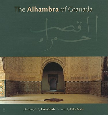 The Alhambra of Granada - Casals, Lluis, and Bayon, Felix (Text by)