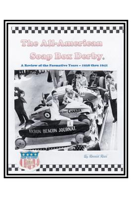 The All-American Soap Box Derby: A Review of the Formative Years 1938 Thru 1941 - Reed, Ronald R